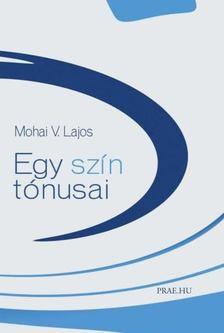 Mohai V. Lajos - Egy szín tónusai [antikvár]