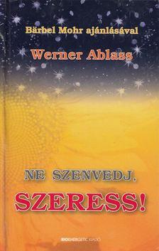 Werner Ablass - Ne szenvedj, szeress! [antikvár]