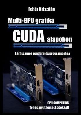 Fehér Krisztián - Multi-GPU grafika CUDA alapokon
