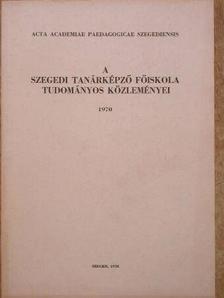 Bába Károly - A Szegedi Tanárképző Főiskola tudományos közleményei [antikvár]