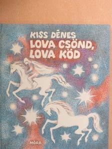 Kiss Dénes - Lova csönd, lova köd [antikvár]