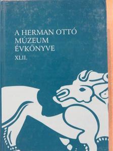 B. Hellebrandt Magdolna - A Herman Ottó Múzeum évkönyve XLII. [antikvár]