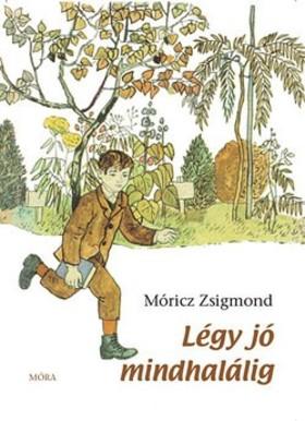 MÓRICZ ZSIGMOND - Légy jó mindhalálig * Ifjúsági könyvek