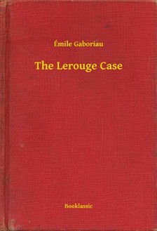 ÉMILE GABORIAU - The Lerouge Case [eKönyv: epub, mobi]