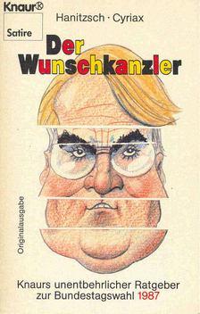 HANITZSCH, DIETER - CYRIAX, ROLF - Der Wunschkanzler - Knaurs unentbehrlicher Ratgeber zur Bundestagswahl 1987, [antikvár]
