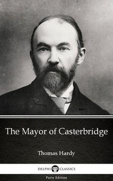 Thomas Hardy - The Mayor of Casterbridge by Thomas Hardy (Illustrated) [eKönyv: epub, mobi]