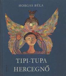 Horgas Béla - Tipi-tupa hercegnő [antikvár]