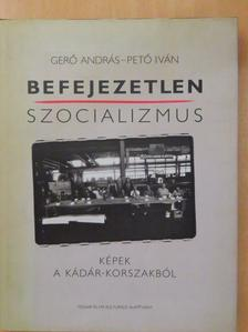 Gerő András - Befejezetlen szocializmus [antikvár]