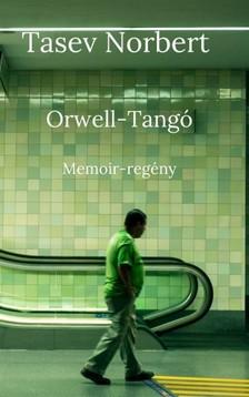 Norbert Tasev - Orwell-Tangó - Memoir-regény [eKönyv: epub, mobi]