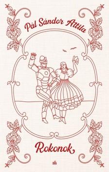 Pál Sándor Attila - Rokonok [eKönyv: epub, mobi]