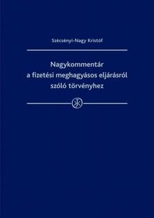 SZÉCSÉNYI-NAGY KRISTÓF - Nagykommentár a fizetési meghagyásról szóló törvényhez [eKönyv: epub, mobi]