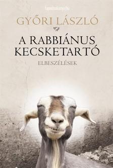 Győri László - A rabbiánus kecsketartó [eKönyv: epub, mobi]