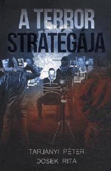 TARJÁNYI PÉTER - DOSEK RITA - A terror stratégiája