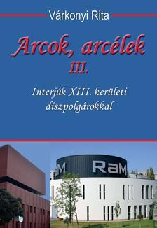 Várkonyi Rita - Arcok, arcélek III. Interjúk XIII. kerületi díszpolgárokkal