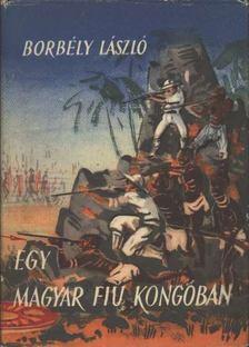 Borbély László - Egy magyar fiú Kongóban [antikvár]