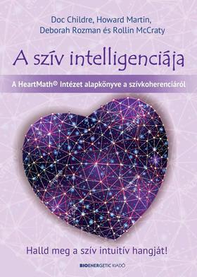 Doc Childre, Howard Martin, Deborah Rozman és Rollin McCraty - A szív intelligenciája - Halld meg a szív intuitív hangját!