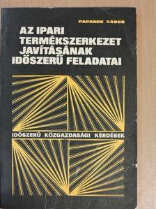 Papanek Gábor - Az ipari termékszerkezet javításának időszerű feladatai [antikvár]