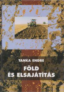 Tanka Endre - Föld és elsajátítás [antikvár]