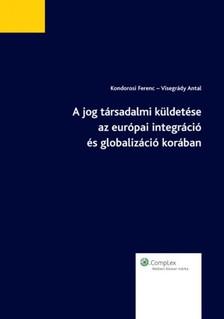 - dr. Visegrády Antal dr. Kondorosi Ferenc - A jog társadalmi küldetése az európai integráció és globalizáció korában [eKönyv: epub, mobi]