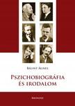 Bálint Ágnes - Pszichobiográfia és irodalom [eKönyv: pdf, epub, mobi]