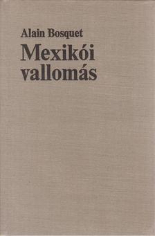 Bosquet, Alain - Mexikói vallomás [antikvár]