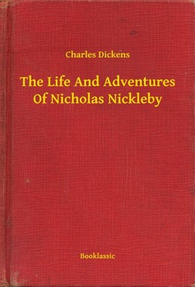 Charles Dickens - The Life And Adventures Of Nicholas Nickleby
