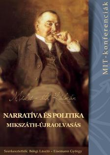 Bengi László, Eisemann György (szerk.) - Narratíva és politika - Mikszáth-újraolvasás (MIT-konferenciák 3.)