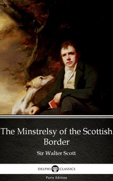 Delphi Classics Sir Walter Scott, - The Minstrelsy of the Scottish Border by Sir Walter Scott (Illustrated) [eKönyv: epub, mobi]