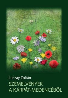 Luczay Zoltán - Szemelvények a Kárpát-medencéből. Korkép - életrajzzal