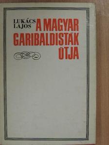 Lukács Lajos - A magyar garibaldisták útja [antikvár]