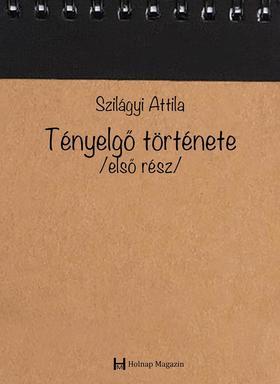 Szilágyi Attila - Tényelgő története