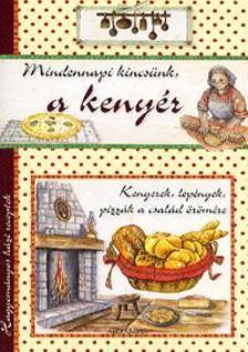 Mindennapi kincsünk, a kenyér - Hagyományos házi receptek