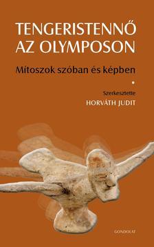 Horváth Judit (szerk.) - Tengeristennő az Olymposon. Mítoszok szóban és képben
