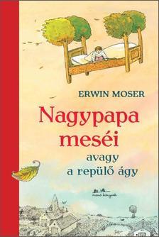 Erwin Moser - Nagypapa meséi - avagy a repülő ágy
