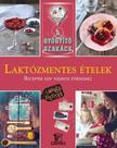 Csigó Zita - LAKTÓZMENTES ÉTELEK /A GYÓGYÍTÓ SZAKÁCS