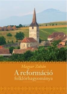 Magyar Zoltán - A reformáció folklórhagyománya