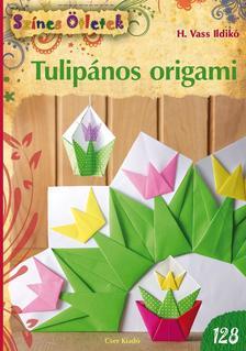 H. Vass Ildikó - Színes Ötletek - Tulipános origami - Fejlesztés kicsiknek és nagyoknak