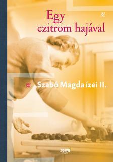 SZABÓ MAGDA - Egy czitrom hajával - Szabó Magda ízei II.