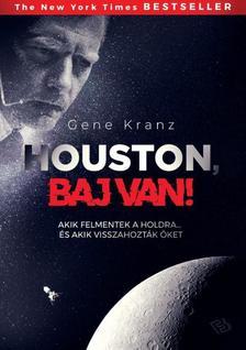 Gene Kranz - Houston, baj van! - Akik felmentek a Holdra, és akik visszahozták őket.