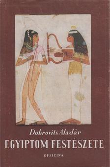 Dobrovits Aladár - Egyiptom festészete [antikvár]