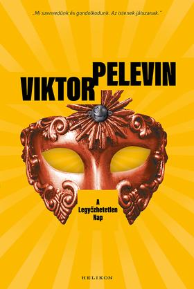 PELEVIN, VIKTOR - A Legyőzhetetlen Nap