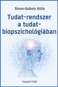 Simon-Székely Attila - Tudat-rendszer a tudat-biopszichológiában [eKönyv: epub, mobi]