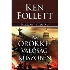 Ken Follett - Az örökkévalóság küszöbén - Évszázad-trilógia 3.