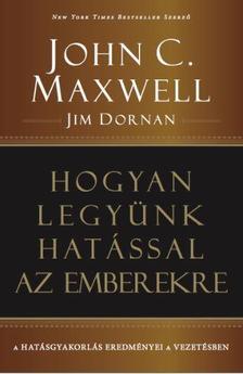John C. Maxwell ,  Jim Dornan - Hogyan legyünk hatással az emberekre