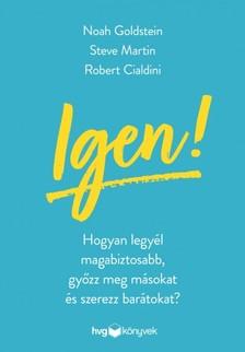 Noah Goldstein, Steve Martin, Robert Cialdini - Igen! - Hogyan legyél magabiztosabb, győzz meg másokat és szerezz barátokat? [eKönyv: epub, mobi]