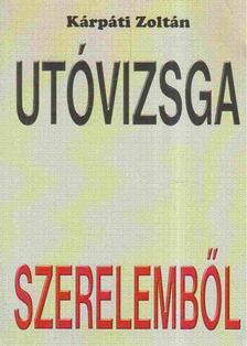 Kárpáti Zoltán - Utóvizsga szerelemből [antikvár]
