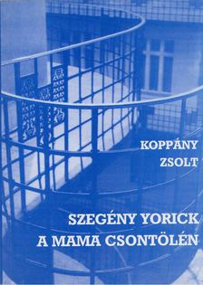 Koppány Zsolt - Szegény Yorick a mama csontölén [antikvár]