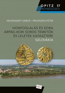 Nevizánszky Gábor - Prohászka Péter - Honfoglalás és kora Árpád-kori soros temetők és leletek katasztere - Szlovákia