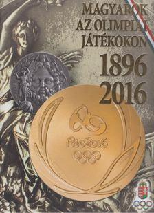 Hencsei Pál, Dr. Aján Tamás (főszerk.), Ivanics Tibor, Takács Ferenc - Magyarok az olimpiai játékokon 1896-2016 [antikvár]