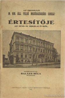 Balázs Béla - Az orosházi M. Kir. állami felső mezőgazdasági iskola értesítője az 1930-31. iskola évről [antikvár]